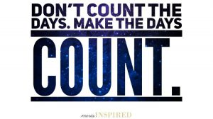 Don't count the days. Make the days count. *** Goal setting for better mental and physical health.