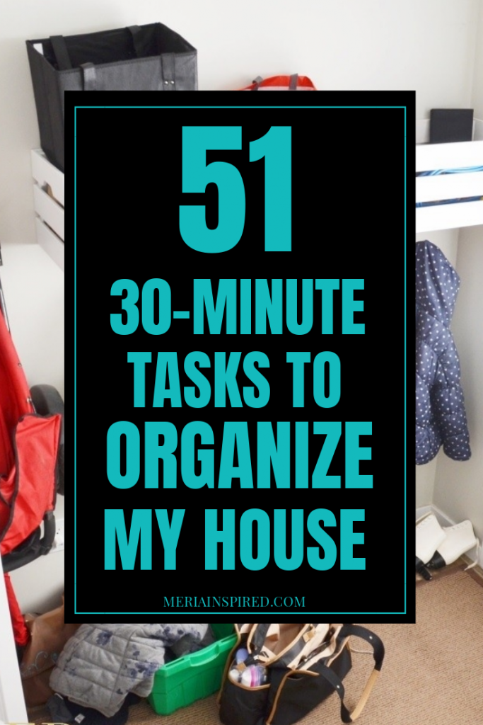 51 thirty minute (or less) tasks to organize the house